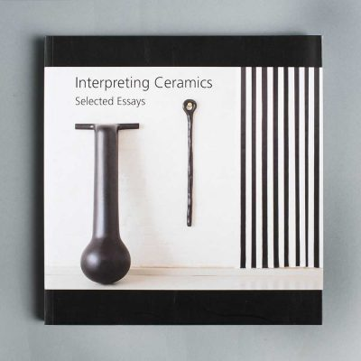 Interpreting Ceramics: Selected Essays